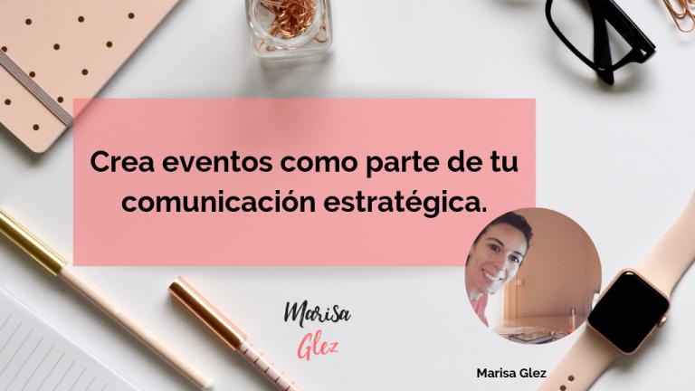 Eventos como parte de tu comunicación estratégica.