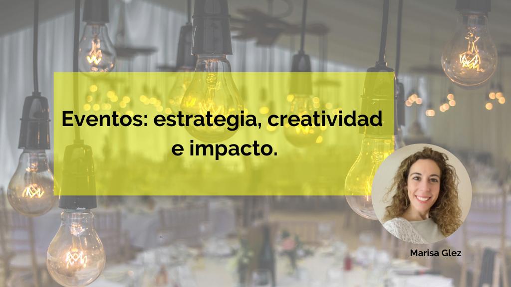 Eventos: estrategia, creatividad e impacto.