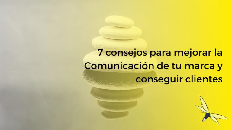 7 consejos para mejorar la comunicación de tu marca y conseguir clientes