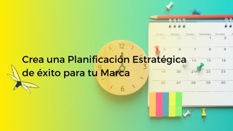 Crea una planificación estratégica de éxito para tu marca