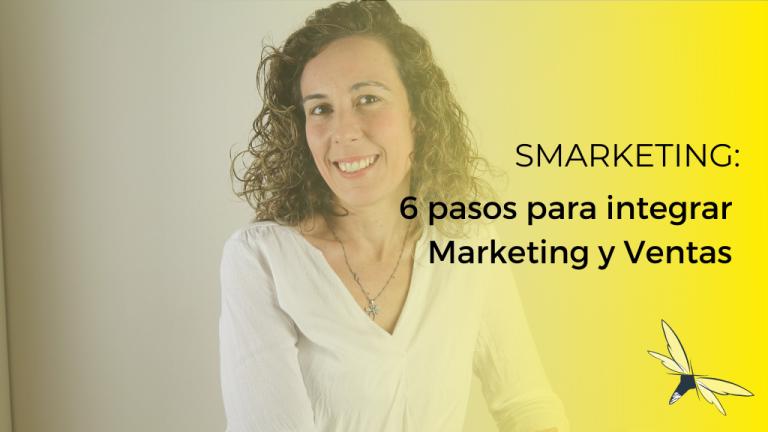 smarketing, 6 pasos para integrar marketing y ventas