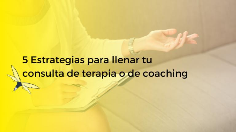 5 Estrategias para llenar tu consulta de terapia o de coaching